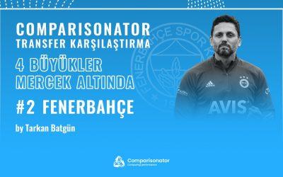 Comparisonator Transfer Karşılaştırması – Dört Büyükler Mercekte: Fenerbahçe #2